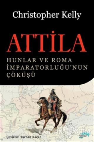 Attila - Christopher Kelly - Turkuvaz Kitap