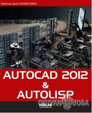 AutoCad 2012 and Autolisp - Mehmet Şamil Demiryürek - Kodlab Yayın Dağ