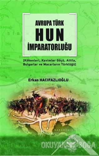 Avrupa Türk Hun İmparatorluğu - Erkan Hacıfazlıoğlu - Altınordu Yayınl