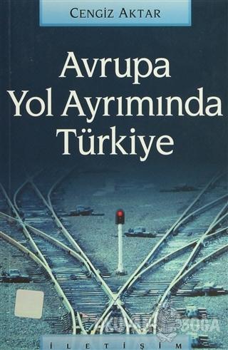 Avrupa Yol Ayrımında Türkiye - Cengiz Aktar - İletişim Yayınevi