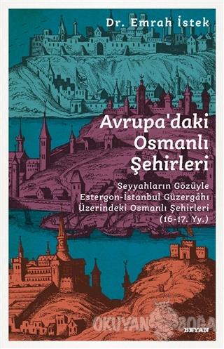 Avrupa'daki Osmanlı Şehirleri - Emrah İstek - Beyan Yayınları