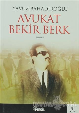 Avukat Bekir Berk - Yavuz Bahadıroğlu - Nesil Yayınları