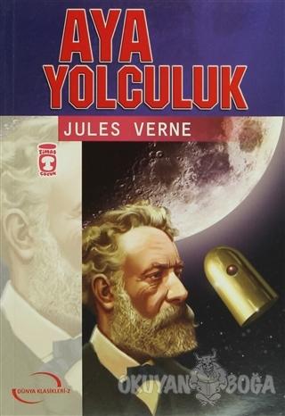 Aya Yolculuk - Jules Verne - Timaş Çocuk - Klasikler