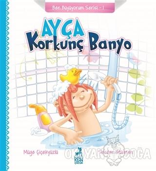 Ayça: Korkunç Banyo - Ben Büyüyorum Serisi 1 - Müge Çiçekyüzlü - Ren K