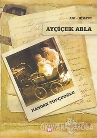 Ayçiçek Abla - Handan Topçuoğlu - Beyaz Köşe Yayınları