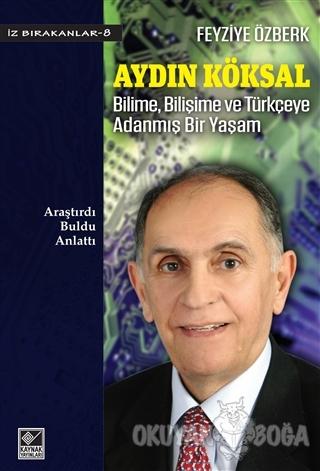 Aydın Köksal - Bilime, Bilişime ve Türkçeye Adanmış Bir Yaşam - Feyziy