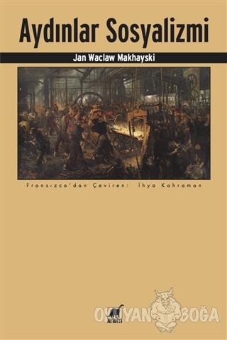 Aydınlar Sosyalizmi - Jan Waclaw Makhayski - Ayrıntı Yayınları