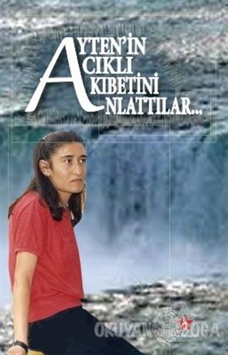 Ayten'nin Acıklı Akıbetini Anlattılar - Kolektif - Peri Yayınları