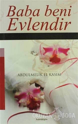 Baba Beni Evlendir - Abdulmelik El Kasım - Kardelen Yayınları