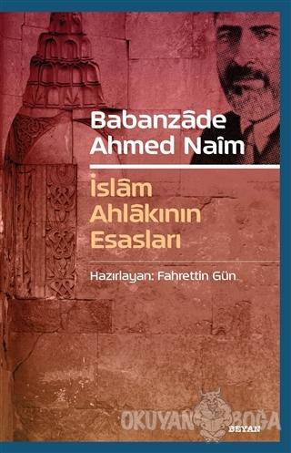 Babanzade Ahmed Naim - İslam Ahlakının Esasları