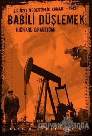Babili Düşlemek - Richard Brautigan - Altıkırkbeş Yayınları