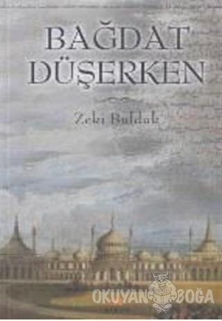 Bağdat Düşerken - Zeki Bulduk - Birun Kültür Sanat Yayıncılık