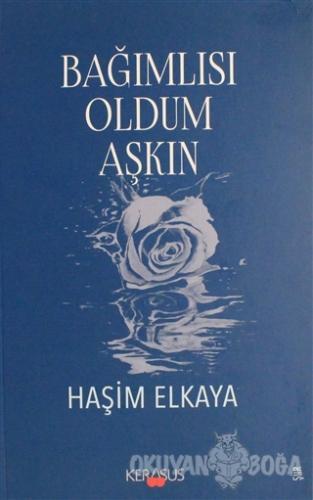 Bağımlısı Oldum Aşkın - Haşim Elkaya - Kerasus Yayınları
