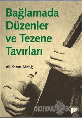Bağlamada Düzenler ve Tezene Tavırları - Ali Kazım Akdağ - Pan Yayıncı