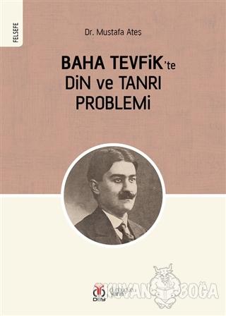 Baha Tevfik'te Din ve Tanrı Problemi - Mustafa Ateş - DBY Yayınları