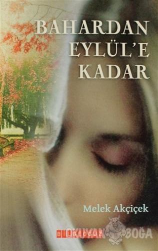Bahardan Eylül'e Kadar - Melek Akçiçek - Bilgeoğuz Yayınları