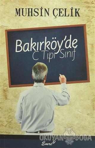 Bakırköy'de C Tipi Sınıf - Muhsin Çelik - Emre Yayınları