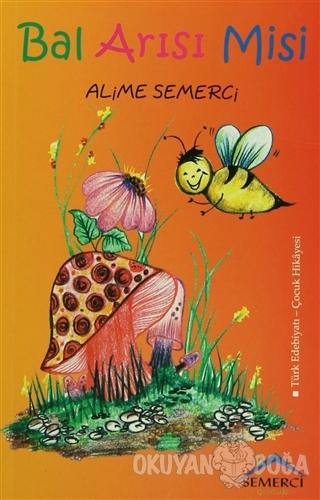 Bal Arısı Misi - Alime Semerci - Semerci Yayınları