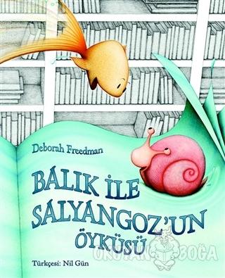 Balık ile Salyangoz'un Öyküsü - Deborah Freedman - Kuraldışı Yayınevi