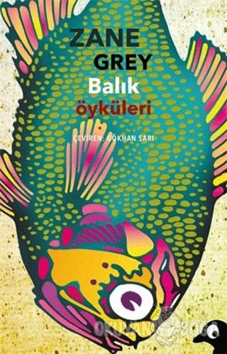 Balık Öyküleri - Zane Grey - Alakarga Sanat Yayınları