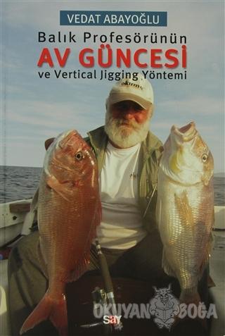 Balık Profesörünün Av Güncesi ve Vertical Jigging Yöntemi - Vedat Abay