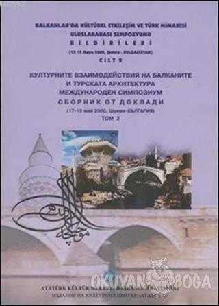 Balkanlarda Kültürel Etkileşim ve Türk Mimarisi Uluslararası Sempozyumu Bildirileri Cilt 2