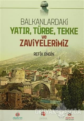 Balkanlardaki Yatır, Türbe, Tekke ve Zaviyelerimiz (Ciltli)