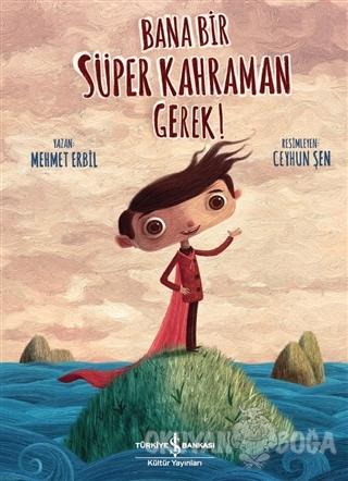 Bana Bir Süper Kahraman Gerek! - Mehmet Erbil - İş Bankası Kültür Yayı