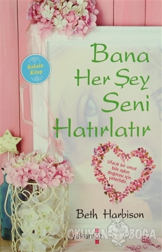 Bana Her Şey Seni Hatırlatır (Kokulu Kitap) - Beth Harbison - Yakamoz