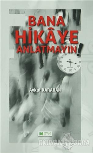 Bana Hikaye Anlatmayın - Aykut Karahan - Hangar Yayınları