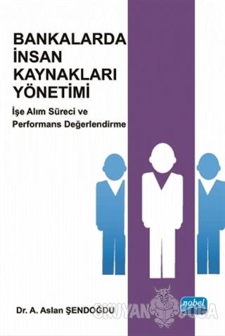Bankalarda İnsan Kaynakları Yönetimi - A. Aslan Şendoğdu - Nobel Akade