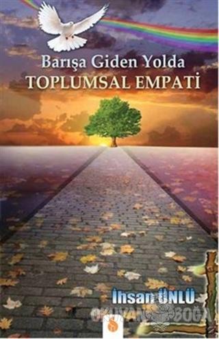 Barışa Giden Yolda Toplumsal Empati - İhsan Ünlü - Sistem Ofset Yayınc