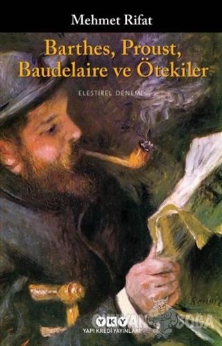 Barthes Proust Baudelaire ve Ötekiler - Mehmet Rifat - Yapı Kredi Yayı