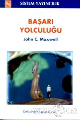 Başarı Yolculuğu - John C. Maxwell - Sistem Yayıncılık