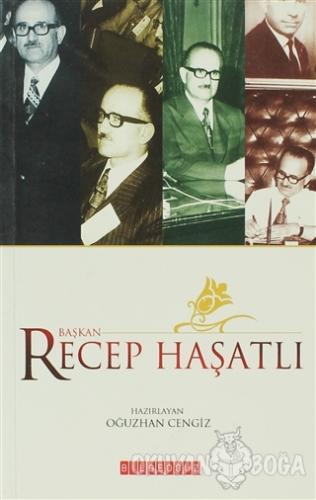 Başkan Recep Haşatlı - Kolektif - Bilgeoğuz Yayınları