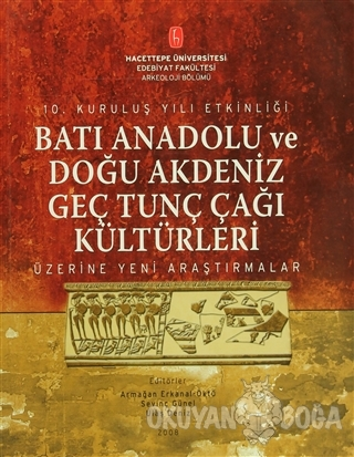 Batı Anadolu ve Doğu Akdeniz Genç Tunç Çağı Kültürleri - Armağan Erkan