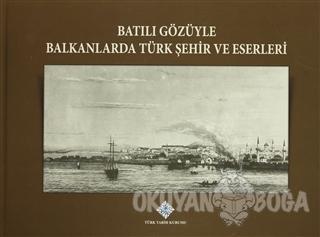 Batılı Gözüyle Balkanlarda Türk Şehir ve Eserleri (Ciltli) - Kolektif