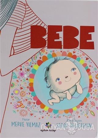Bebe - Merve Yılmaz - Eğiten Kitap Çocuk Kitapları