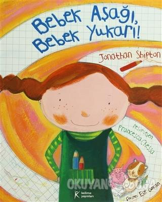 Bebek Aşağı Bebek Yukarı! - Jonathan Shipton - Kelime Yayınları