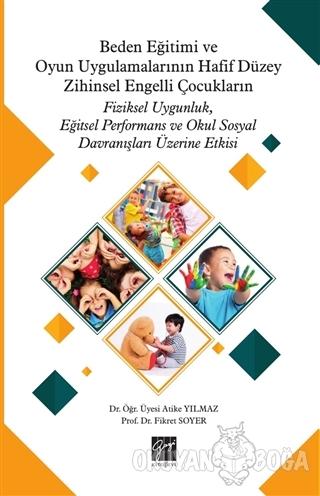 Beden Eğitimi ve Oyun Uygulamalarının Hafif Düzey Zihinsel Engelli Çocukların Fiziksel Uygunluk, Eğitsel Performans ve Okul Sosyal Davranışları Üzerine Etkisi