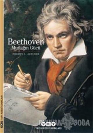 Beethoven : Mutlağın Gücü (Ciltli) - Philippe A. Autexier - Yapı Kredi