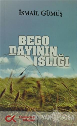 Bego Dayının Islığı - İsmail Gümüş - Cumhuriyet Kitapları