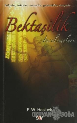 Bektaşilik İncelemeleri - F. W. Hasluck - Say Yayınları