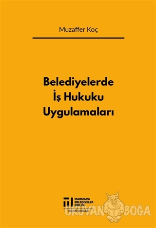 Belediyelerde İş Hukuku Uygulamaları - Muzaffer Koç - Marmara Belediye