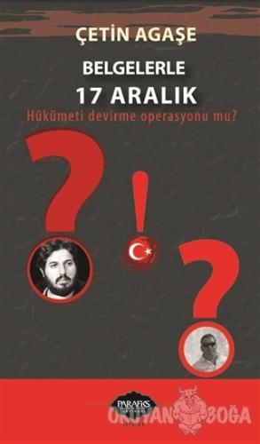 Belgelerle 17 Aralık - Çetin Agaşe - Parafiks Yayınevi