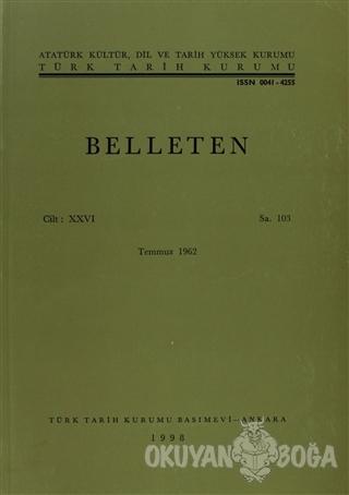 Belleten Sayı: 103 Cilt: 26 - Kolektif - Türk Tarih Kurumu Yayınları