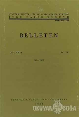 Belleten Sayı: 104 Cilt: 26 - Kolektif - Türk Tarih Kurumu Yayınları