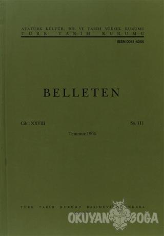 Belleten Sayı: 111 Cilt: 28 - Kolektif - Türk Tarih Kurumu Yayınları