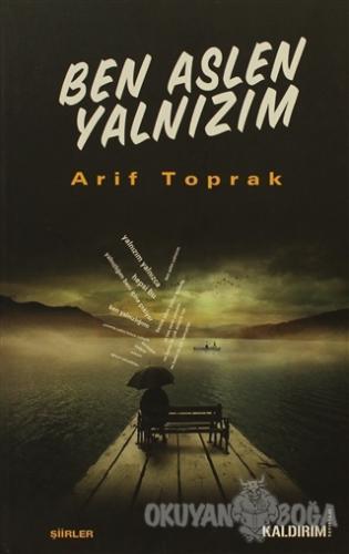 Ben Aslen Yalnızım - Arif Toprak - Kaldırım Yayınları