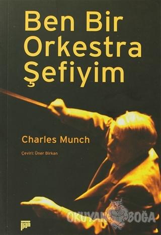 Ben Bir Orkestra Şefiyim - Charles Munch - Pan Yayıncılık